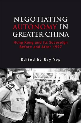 Negotiating Autonomy in Greater China: Hong Kong and Its Sovereign Before and After 1997